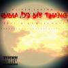 Imma Do My Thang ft. Diz E & Lex Nove (Prod. By Rebel District)