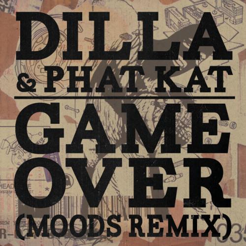 Dilla & Phat Kat - Game Over (Moods Remix)