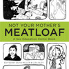 Independent Arts Report: Not Your Mother's Meatloaf