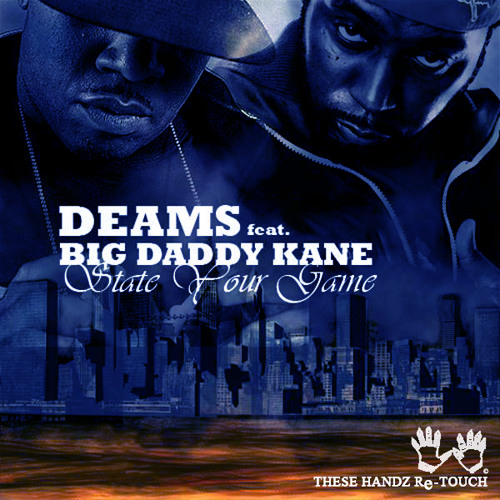 DEAMS ft BIG DADDY KANE - STATE YOUR GAME (THESE HANDZ Re-TOUCH)