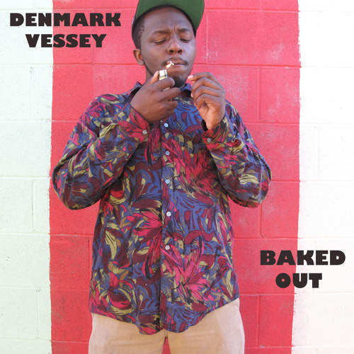 """Denmark Vessey  """"Baked Out"""""""