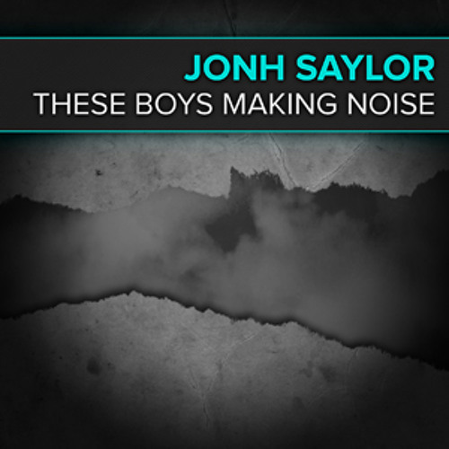 Jonh saylor -These Boys Making Noise (Radio Edit)