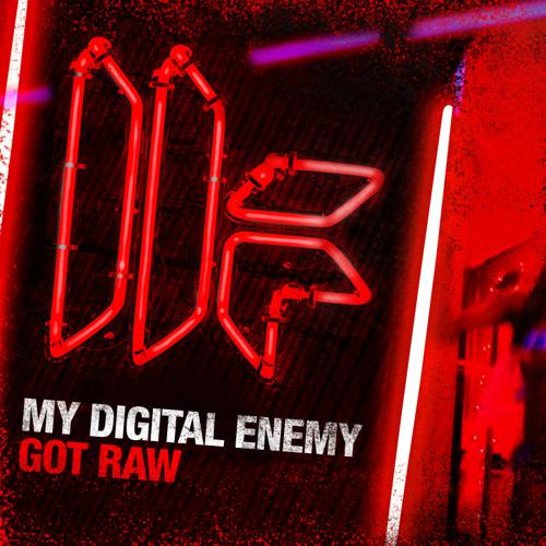 My Digital Enemy - 'Got Raw' - OUT NOW
