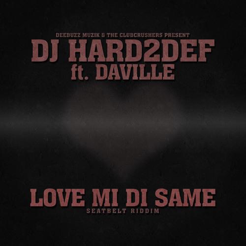 DJ Hard2Def ft. DaVille - Love mi di same [Club]