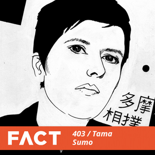 FACT mix 403 - Tama Sumo (Oct '13)
