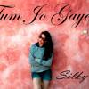 Tum Jo Gaye - Silky
