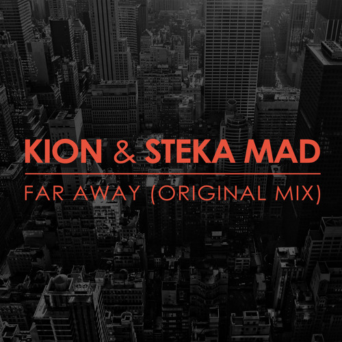 Kion & Steka Mad - Far Away (Original Mix) [Unsigned]