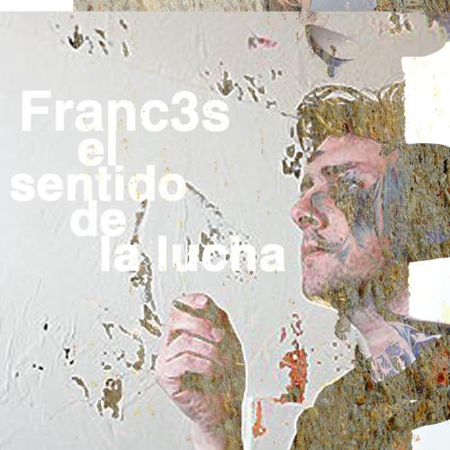 """Franc3s """"El sentido de la lucha"""""""