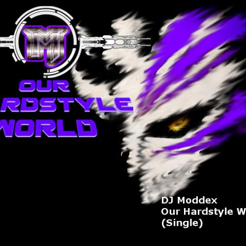 DJ Moddex - Our Hardstyle World