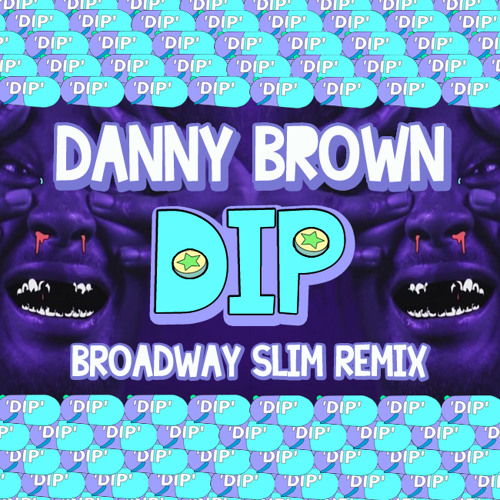 Danny Brown - Dip (Broadway Slim Remix)