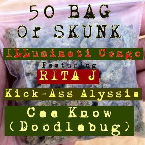 50 Bag of Skunk ft Rita J, Kick Ass Alyssia, & Cee Know (Doodlebug)