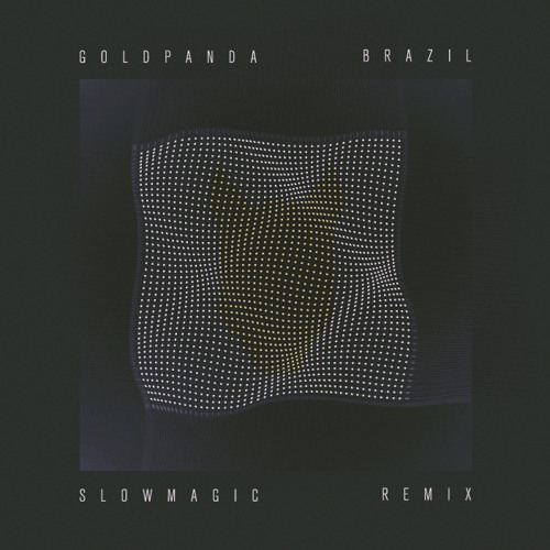 Gold Panda - Brazil (Slow Magic Remix)