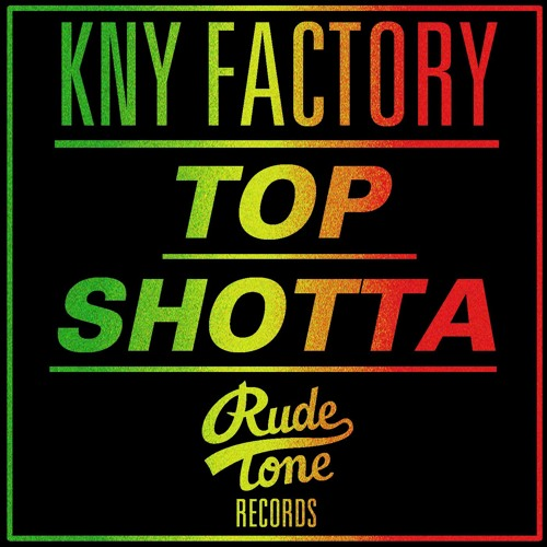 KNY Factory - Top Shotta (Rude Tone Records) AVAILABLE NOW
