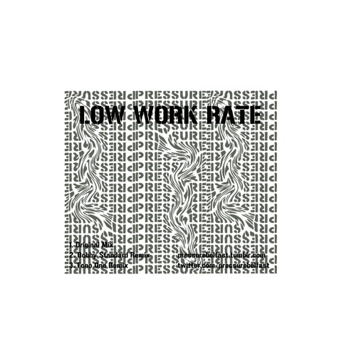 Pressure - Low Work Rate (Bobby Standard Remix) **Free Download**