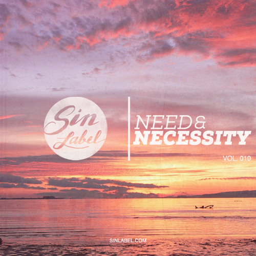 Sin Label Sessions Vol. 010 | Need & Necessity
