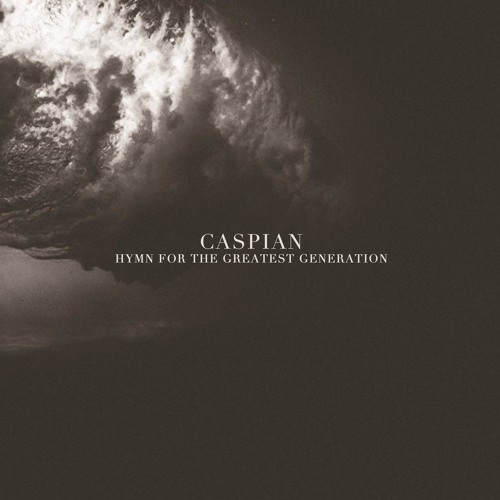 "Caspian - ""Hymn For The Greatest Generation"""
