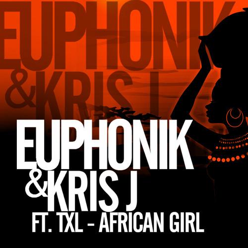 Euphonik & Kris J Ft. TXL - African Girl (Original Mix)