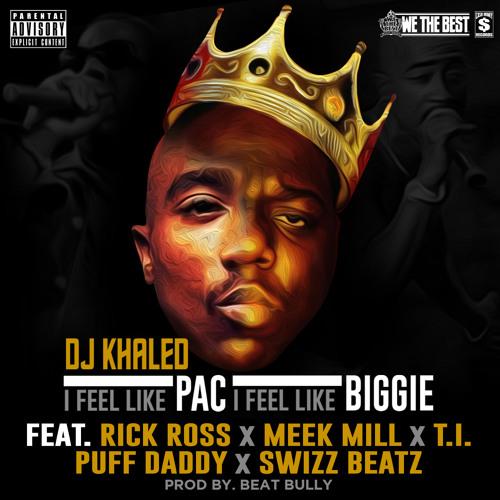DJ Khaled ft. Rick Ross, Meek Mill, TI, Swizz Beats & Diddy  - I Feel Like Pac / I Feel Like Biggie