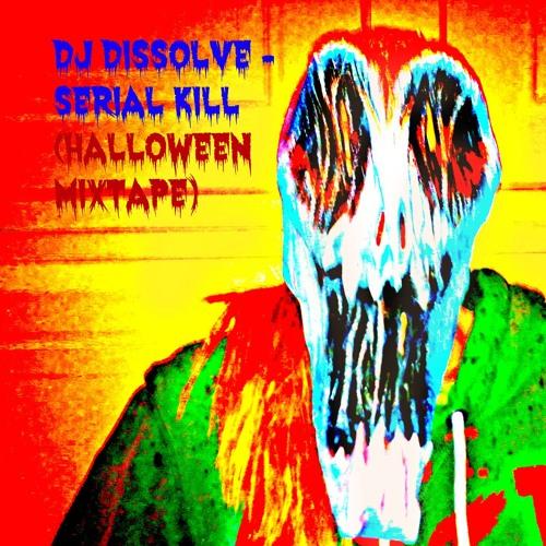 DJ Dissolve - Serial Kill (Halloween Mixtape Vol.1)