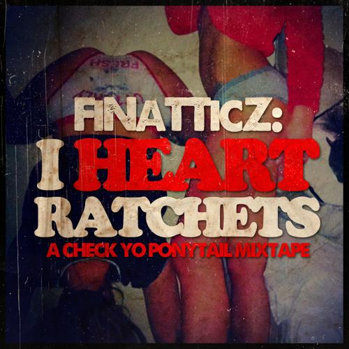 FINATTCZ - I Heart Ratchets Check Yo Ponytail Mixtape