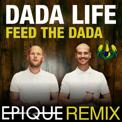 Dada Life - Feed The Dada (Epique Remix)