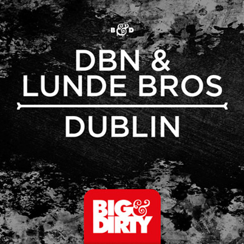 DBN & Lunde Bros - Dublin (Out Now) [Big & Dirty Recordings]