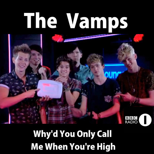 The Vamps - Why'd You Only Call Me When You're High