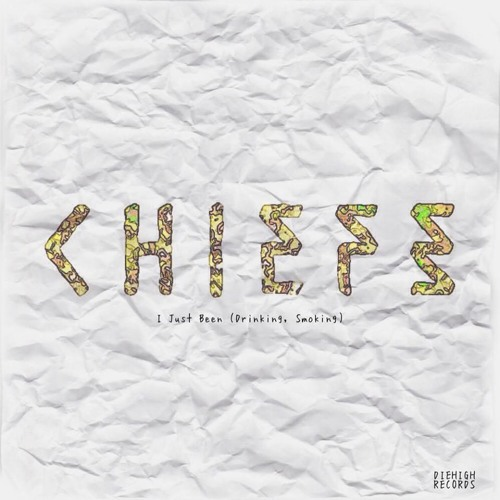 Chiefs - I Just Been (Drinking, Smoking)