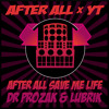 After All feat. YT - after all save we life - Dr ProZaK & LubRiK RMX