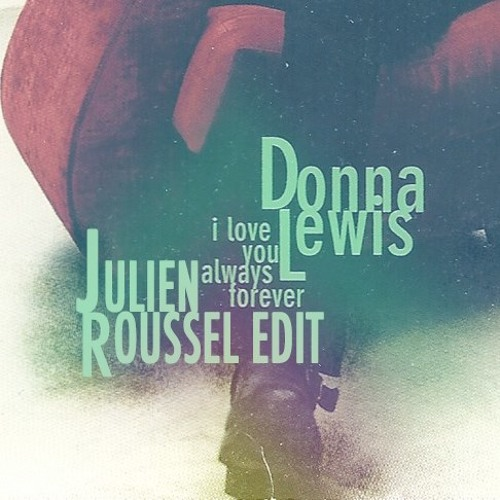 Donna Lewis - I Love You Always Forever (Julien Roussel Edit)