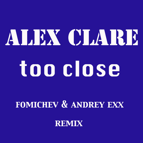 Alex Clare - Too close (Fomichev,Andrey Exx remix)  [FREE DOWNLOAD]