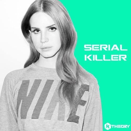 Lana Del Rey - Serial Killer (K Theory Remix)