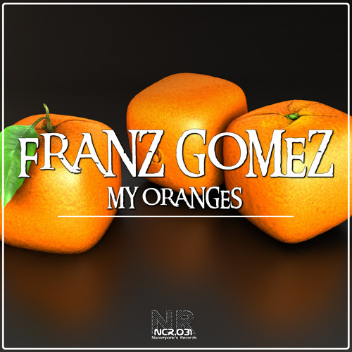 [NCR032] Franz Gomez - My Oranges (Original Mix)