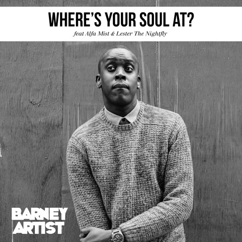 Barney Artist - Where's Your Soul At (feat. Alfa Mist & Lester The Nightfly)