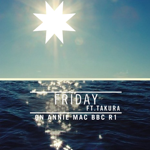 Friday (ft Takura) on Annie Mac - BBC Radio 1 4.10.13