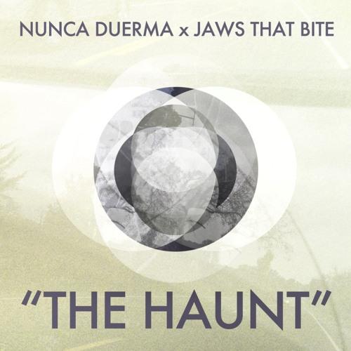 """The Haunt"" by Jaws That Bite & Nunca Duerma"