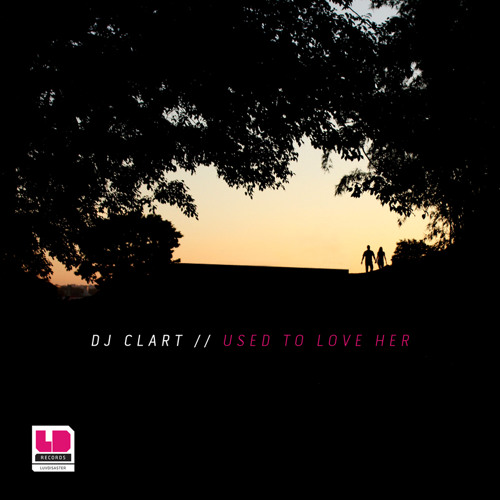 DJ Clart - Used To Love Her (Orig Mix) - LUV069