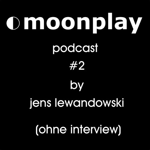 moonplay podcast #2 by jens lewandowski (ohne interview)