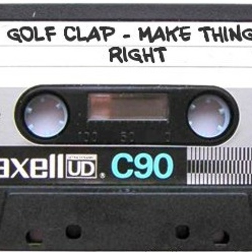 Golf Clap - Make Things Right - October 2013 House Mix