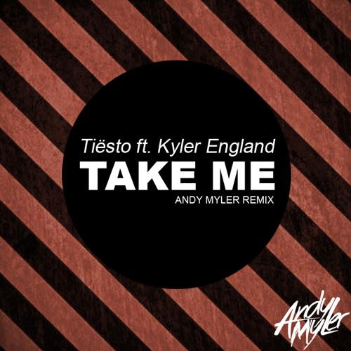 Tiësto ft. Kyler England - Take Me (Andy Myler Remix) Free Download