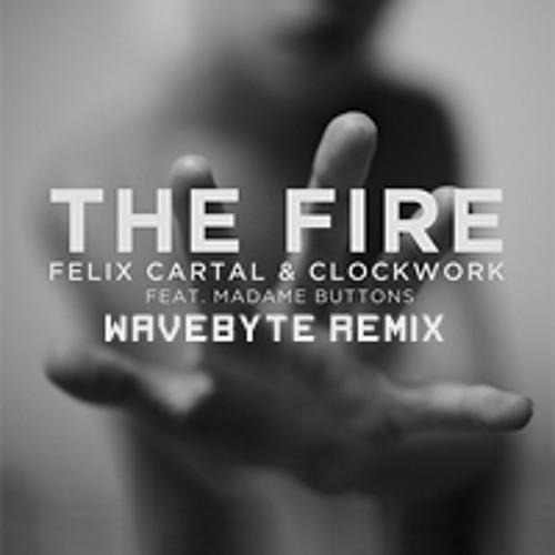 Felix Cartal & Clockwork feat. Madame Buttons - The Fire (Wavebyte Remix)