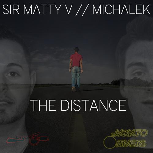 Sir Matty V & MichaleK-The Distance [full] (OUT NOW!)