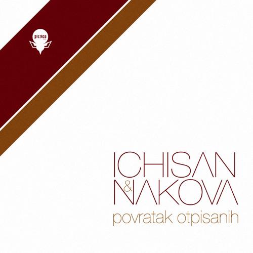 Ichisan&Nakova - Povratak Otpisanih (Pizzico Records - PN006)