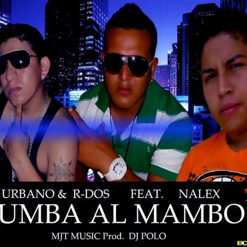 NALEX LA MENTE MUSIKAL  FT URBANO Y R DOS = RUMBA AL MAMBO    (Prod By Dj Polo Y Dj Urban)