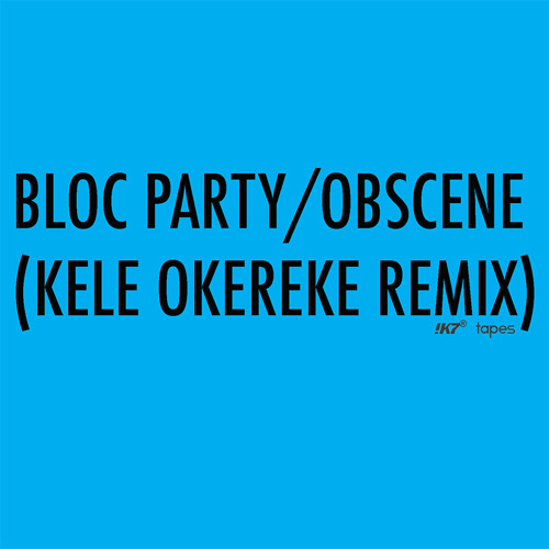 Obscene (Kele Okereke Remix) [Bloc Party Tapes Exclusive]