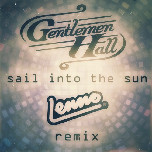 Gentlemen Hall - Sail Into The Sun (Lenno Remix)