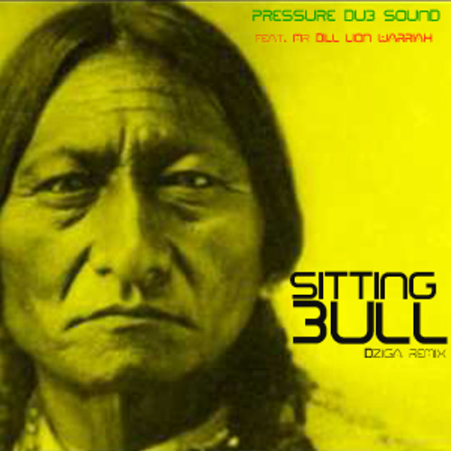 Pressure dub sound feat. Mr Dill - Sitting Bull (Dziga version)