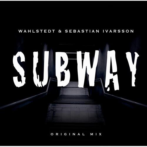 Wahlstedt  & Sebastian Ivarsson - Subway (Original Mix)