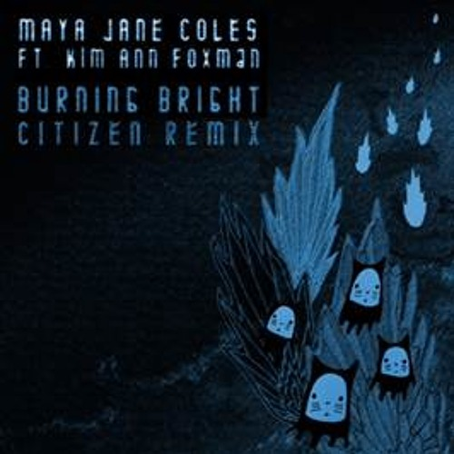 ''Burning Bright'' ft. Kim Ann Foxman (Citizen Remix)