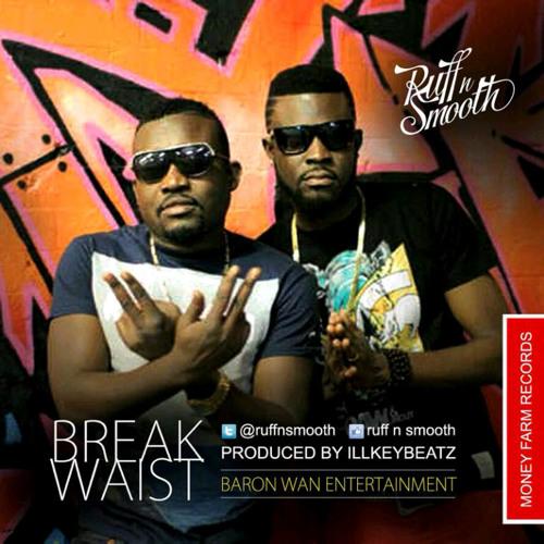 Ruff n Smooth - Break Waist